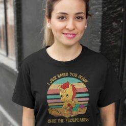 Vintage Unicorn Shirt I Just Baked You Some Shut The Fucupcakes