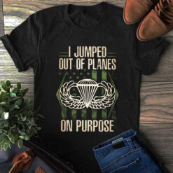 Army Airborne Shirt I Jumped Out Of Planes On Purpose