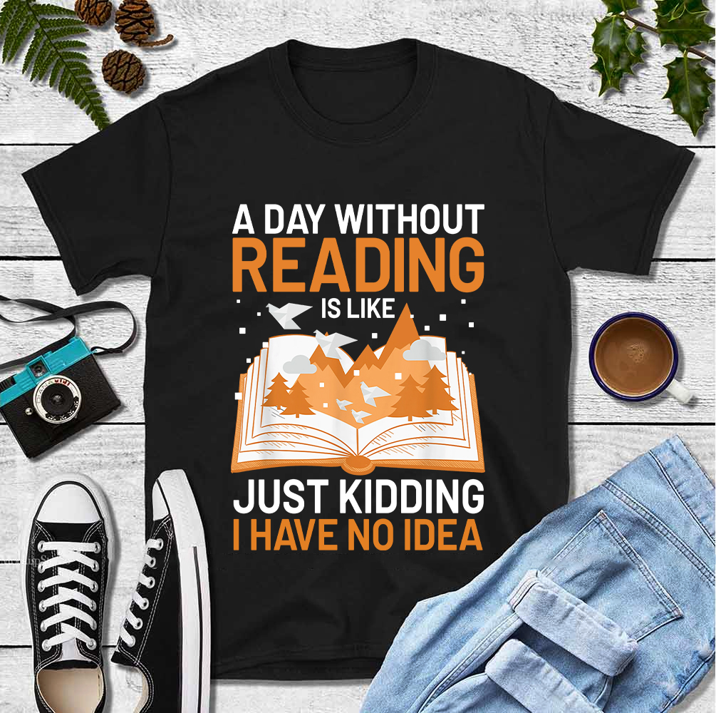 Book Shirt A Day Without Reading I Have No Idea