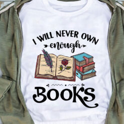 Book Shirt I Will Never Own Enough Books