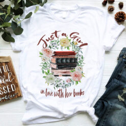 Book Shirt Just A Girl In Love With Her Books