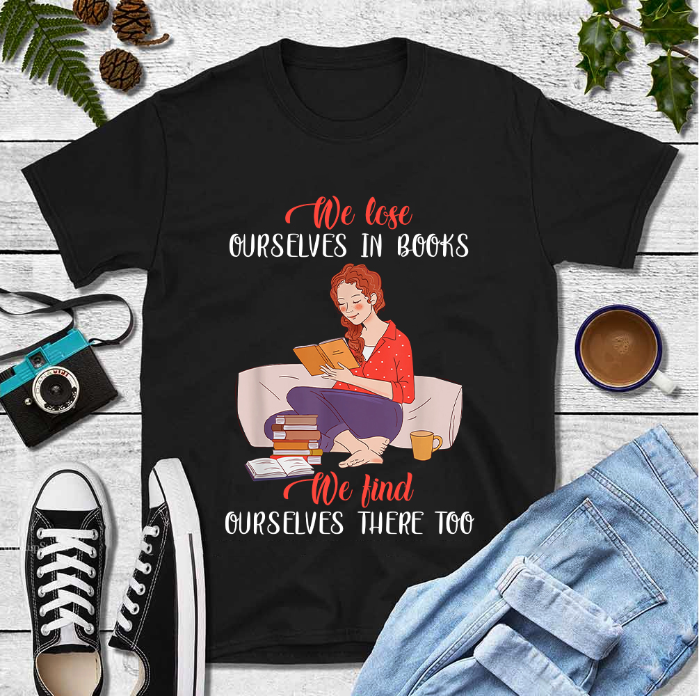 Book Shirt Lose Ourselves In Books Find Ourselves There Too
