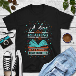 Book Shirt Without Reading Is Like Just Kidding