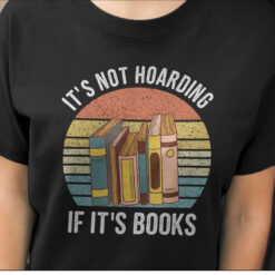 Bookworm Shirt It's Not Hoarding If It's Books