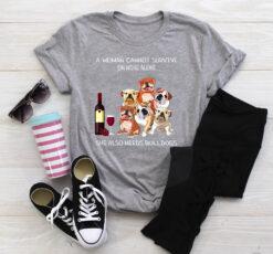 Bulldog Shirt Cannot Survive On Wine Also Need Bulldogs