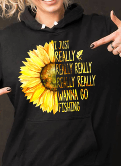 Fishing Shirt I Just Really Wanna Go Fishing Sunflower