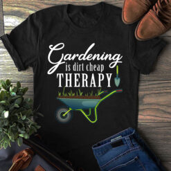 Funny Garden Shirt Dirt Cheap Therapy