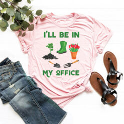 Funny Garden Shirt I'll Be In My Office