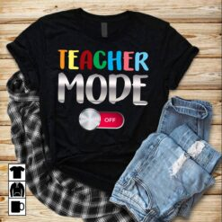 Funny Teacher Shirt Teacher Mode Off