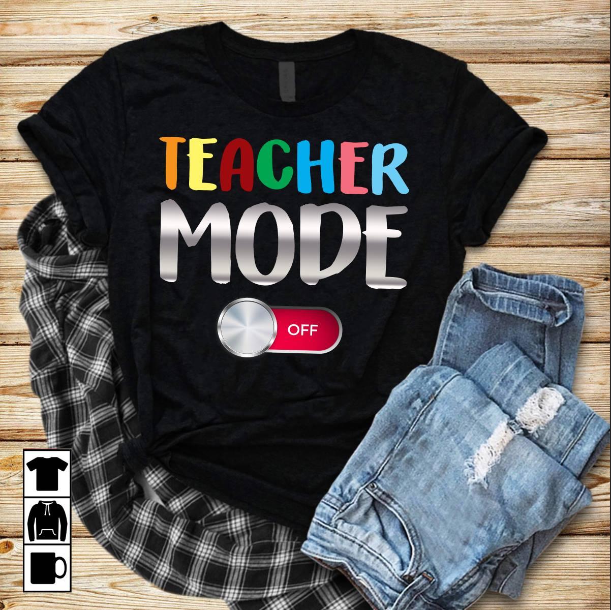 Funny Teacher Shirt Teacher Mode Off