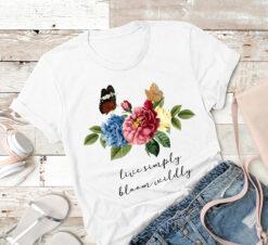 Garden Shirt Flower Live Simply Bloom Wildly