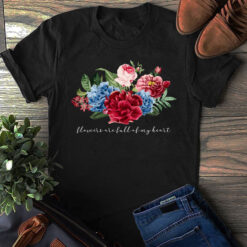Garden Shirt Flowers Are Full Of My Heart