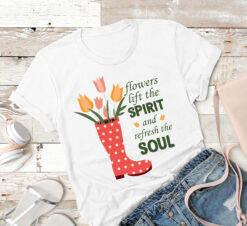 Garden Shirt Flowers Lift The Spirit And Refresh The Soul