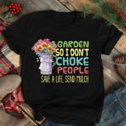 Garden Shirt  I Don't Choke People Save Life Send Mulch