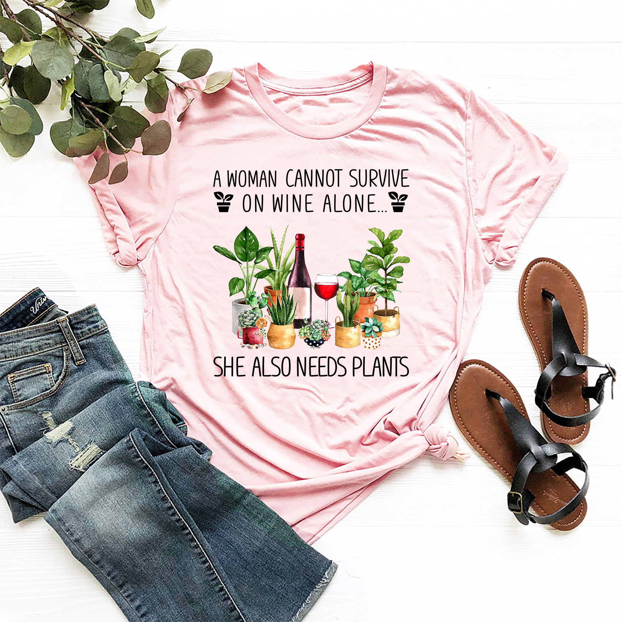 Garden Shirt Women Cannot Survive Wine Alone Also Need Plants