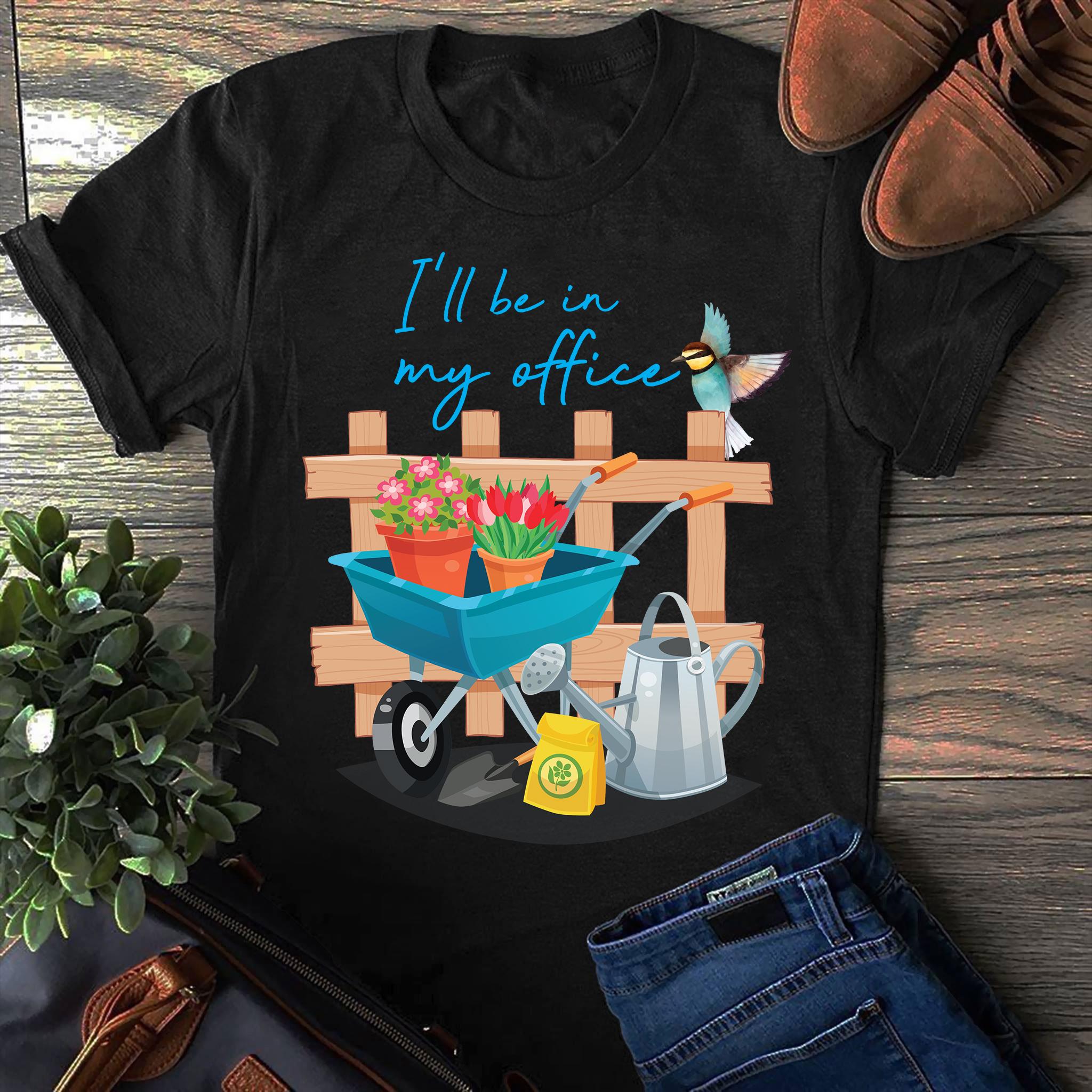 Gardener Shirt I'll Be In My Office Hummingbird