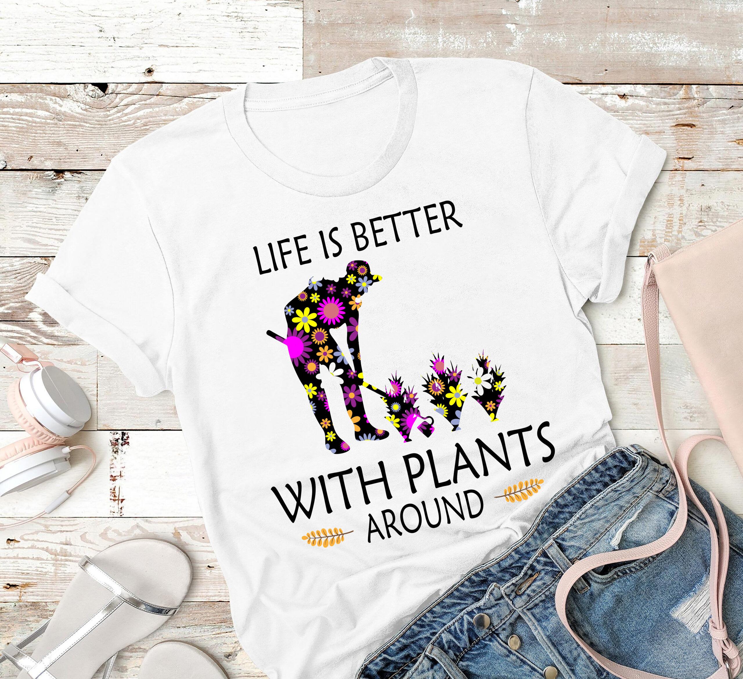 Gardener Shirt Life Is Better In My Garden