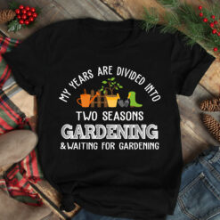 Gardening Shirt My Years Are Divided Into Two Years