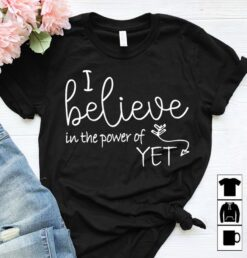 Growth Mindset Teacher Shirt I Believe In The Power Of YET