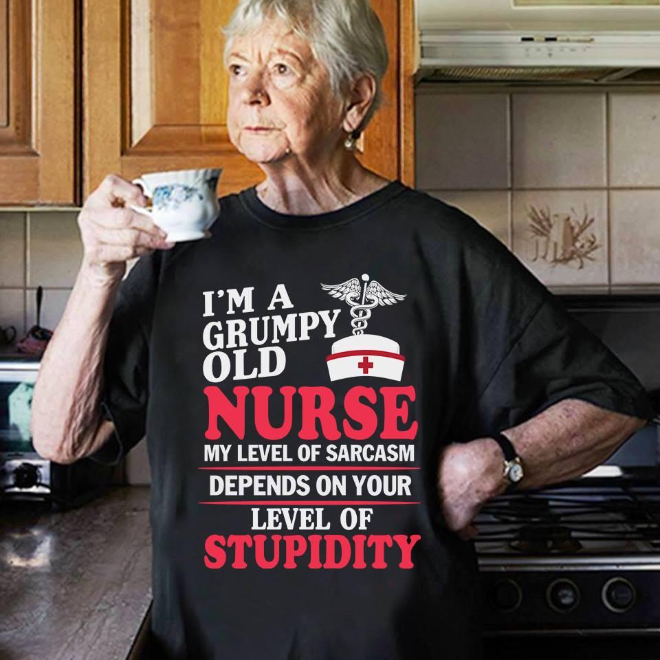 Grumpy Old Nurse T Shirt Level Of Sarcasm Depends On Stupidity