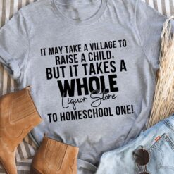 Homeschool Mom Shirt It Take A Village To Raise A Child