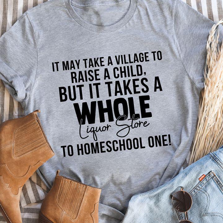 Homeschool Mom Shirt It Take A Village To Raise A Child