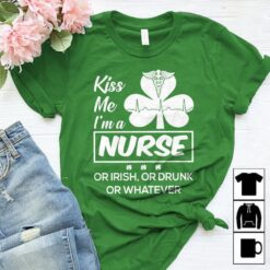 Irish Nurse Shirt Kiss Me Or Irish Or Drunk St Patrick Day
