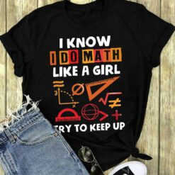 Math Teacher Shirt I Do Math Like A Girl Try To Keep Up