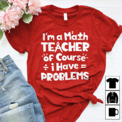 Math Teacher Shirt Of Course I Have Problem