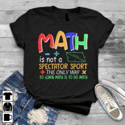 Math Teacher Shirt The Only Way To Learn Math Is To Do Math