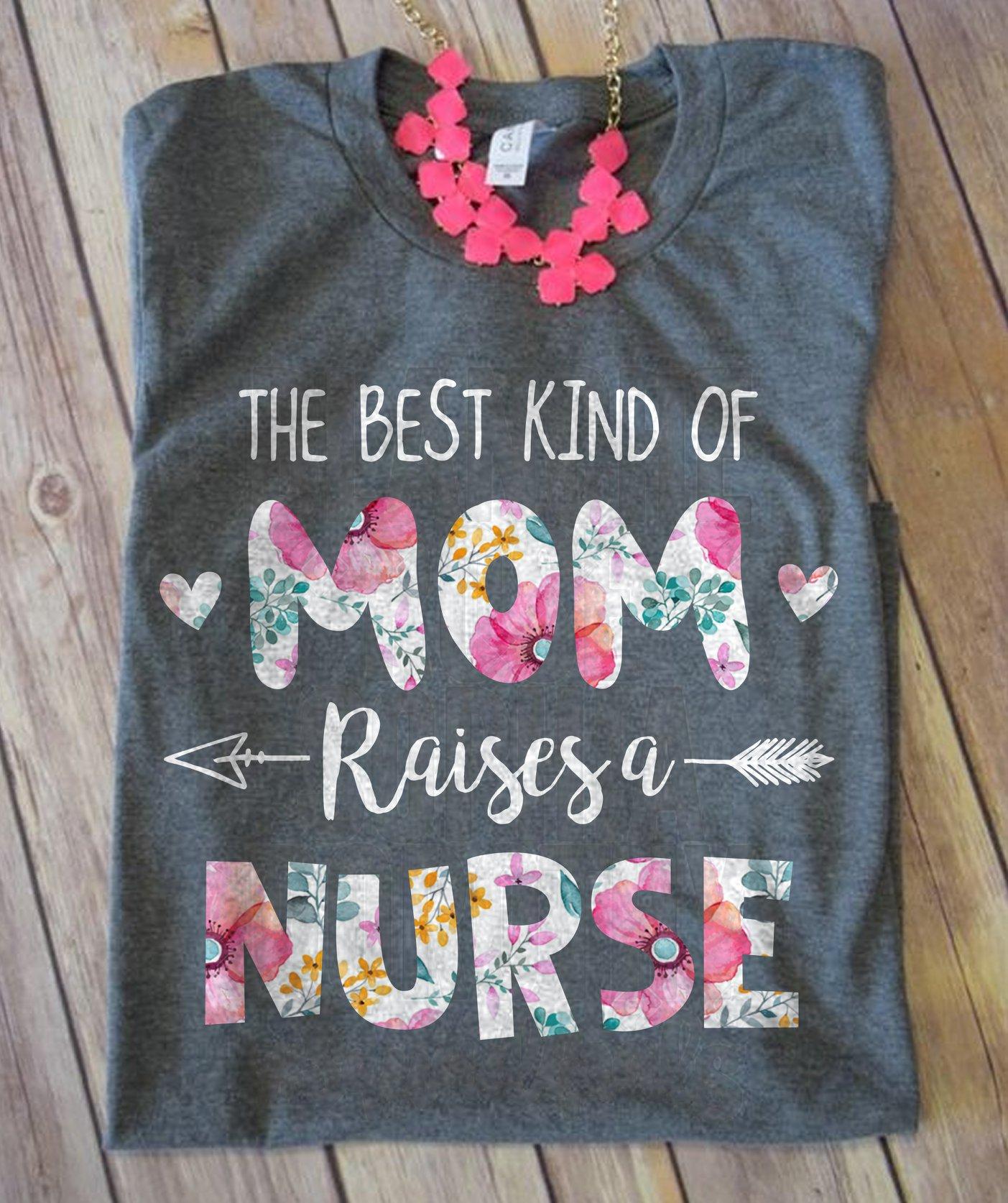 Mom Of A Nurse Shirt Best Mom Raises A Nurse Flower