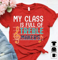 Music Teacher Shirt My Class Is Full Of Treble Makers