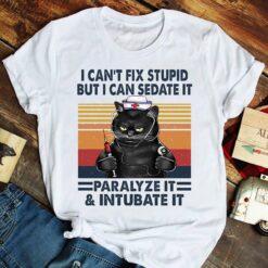 Nurse Cat Shirt I Can't Fix Stupid But I Can Sedate It