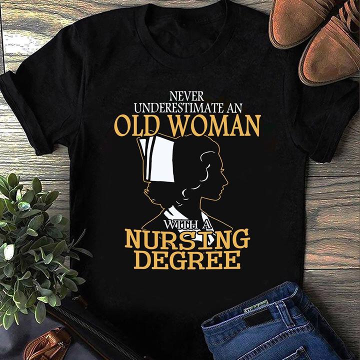 Nurse Shirt Never Underestimate An Old Woman Nursing Degree