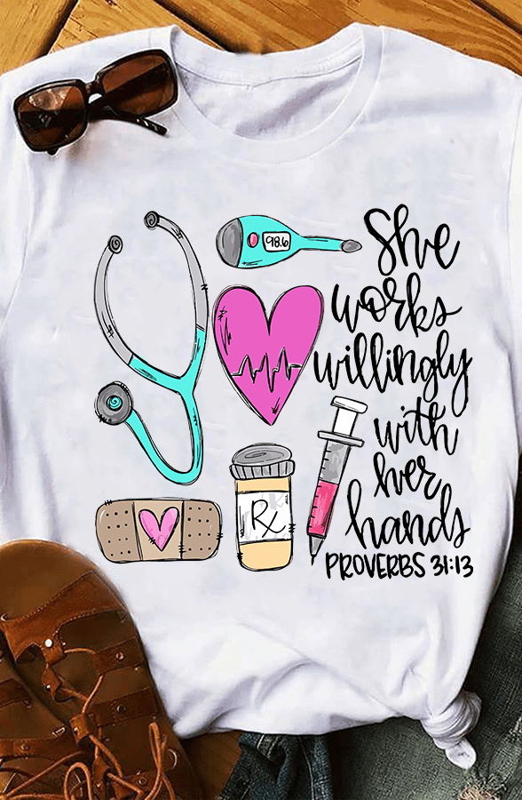 Nurse Shirt Works Willingly With Her Hands Proverbs 31 13