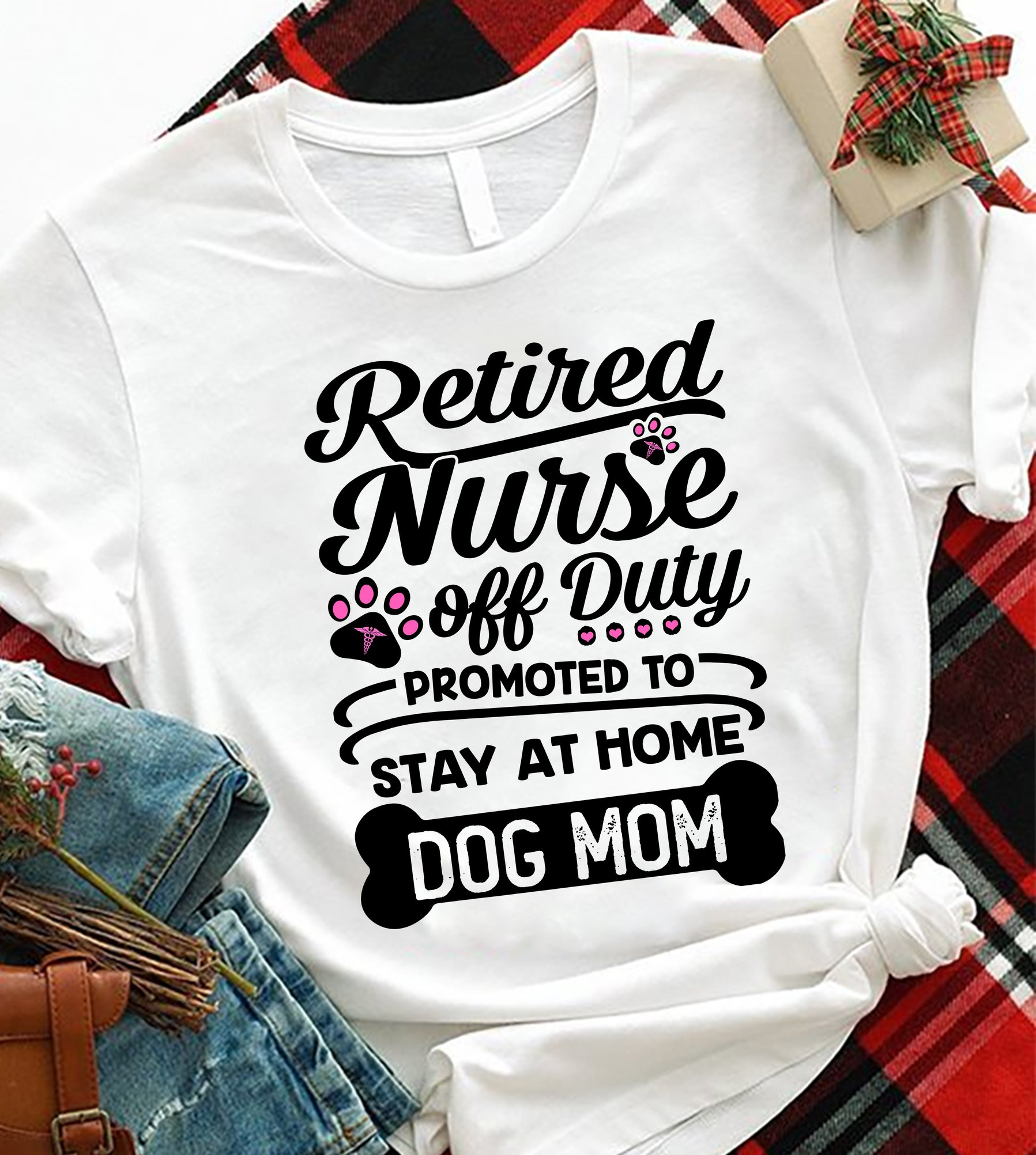 Retired Nurse Shirt Off Duty Stay At Home Dog Mom