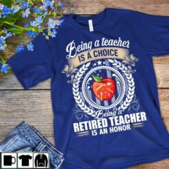Retired Teacher Shirt Being A Retired Teacher Is An Honnor