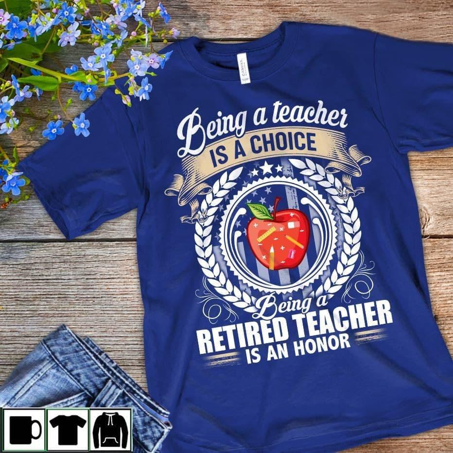 Retired Teacher Shirt Being A Retired Teacher Is An Honnor