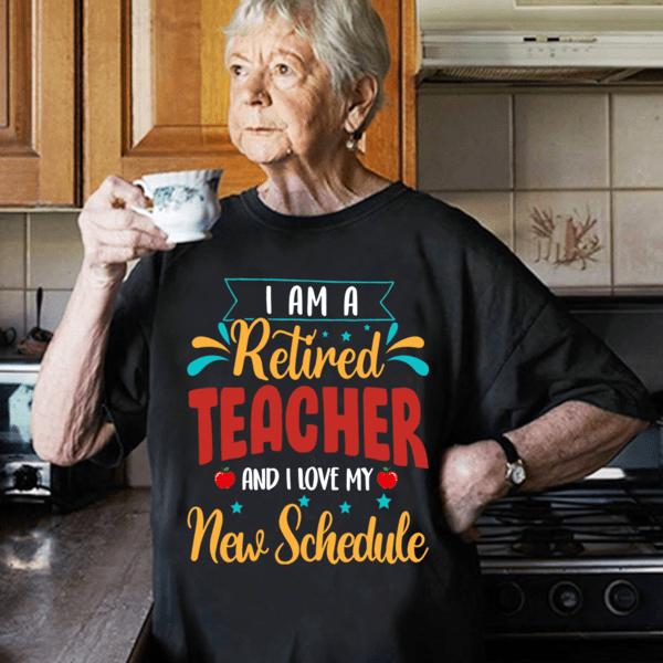 Retired Teacher Shirt I Love My New Schedule
