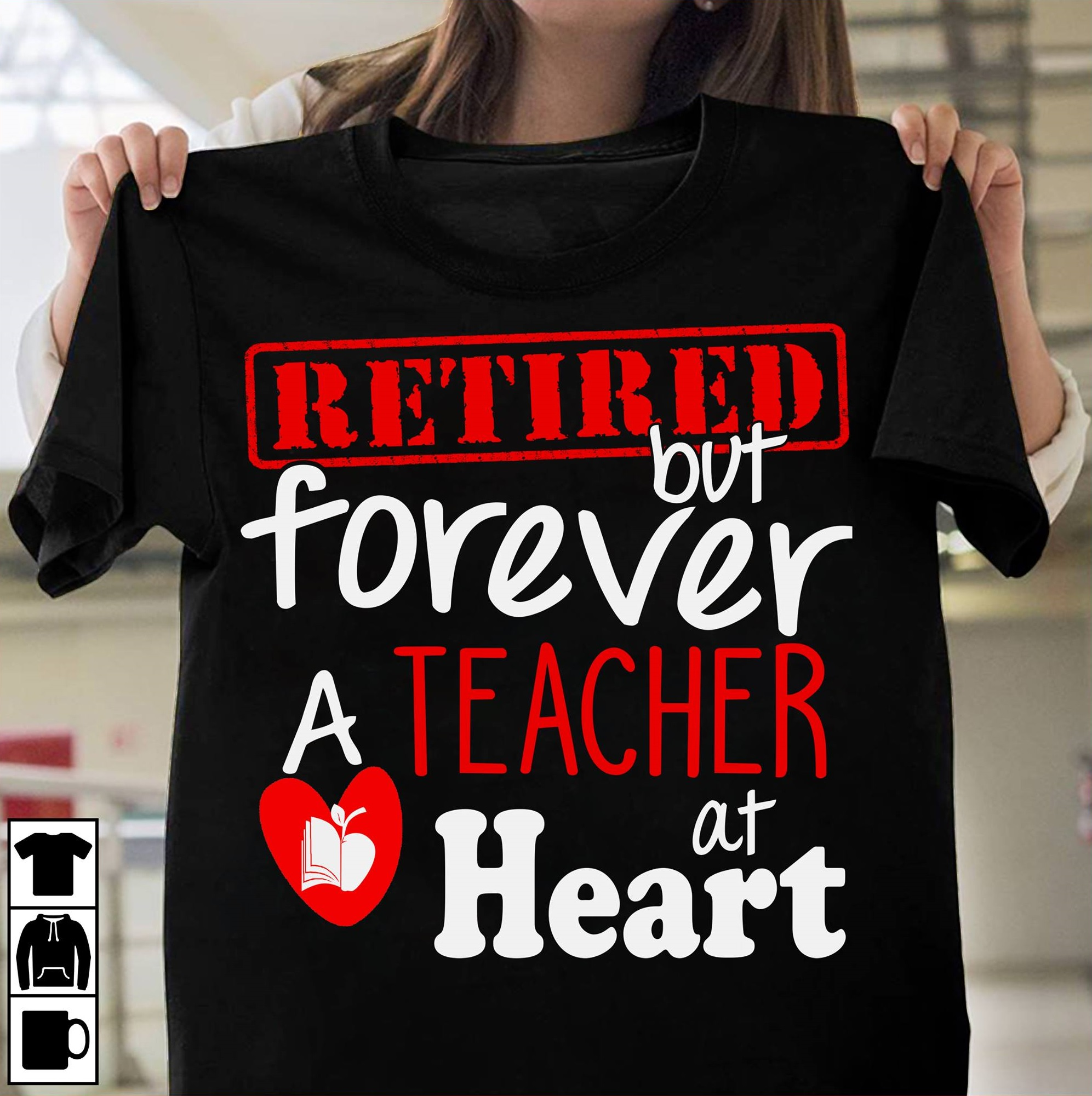 Retired Teacher Shirt Retired But Forever A Teacher At Heart