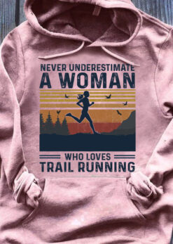 Running Shirt Never Underestimate Woman Loves Trail Running