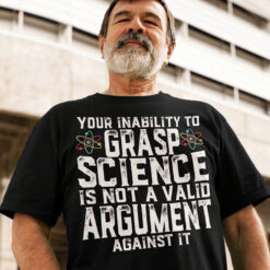 Science-Shirt-Your-Inability-To-Grasp-Science-Atoms-Video-Promotion