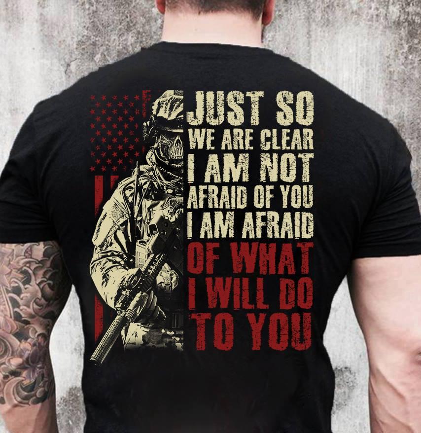 Skull Veteran Shirt I Am Afraid Of What I Will Do To You