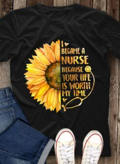 Sunflower Nurse Shirt Because Your Life Worth My Time