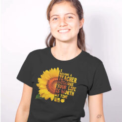 Sunflower Teacher Shirt Because Your Life Is Worth My Time mockup