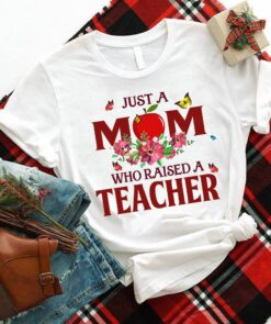 Teacher Mom Shirt A Mom Who Raised A Teacher Flower
