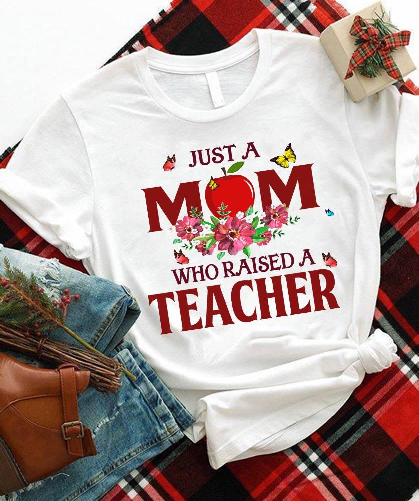 Teacher Mom Shirt A Mom Who Raised A Teacher Flower