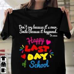 Teacher Shirt Don't Cry Smile Happy Last Day Of School