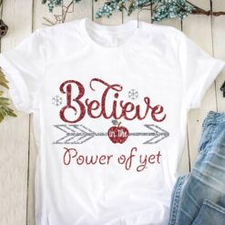 Teacher Shirt I Believe In The Power Of YET Grow Mindset