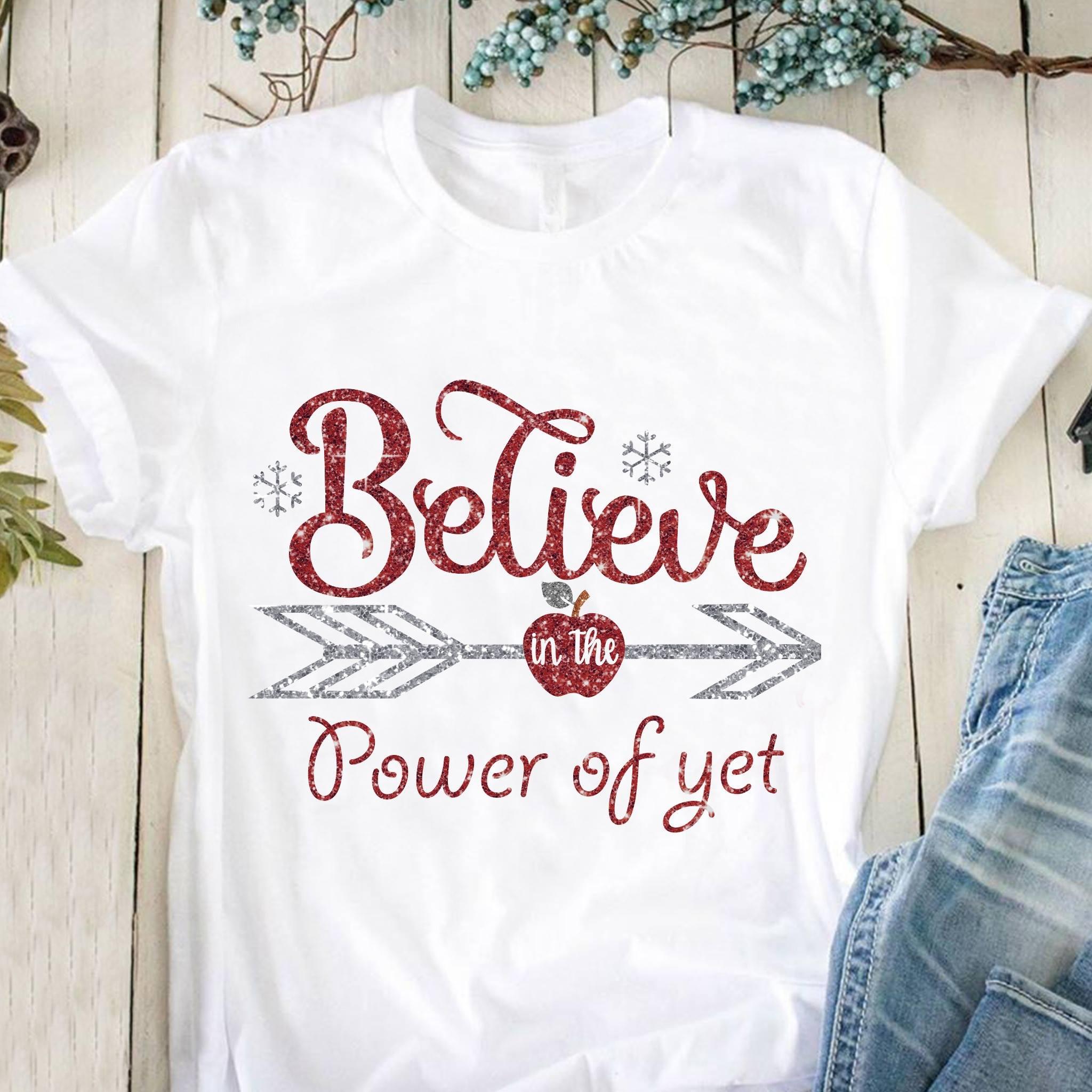 Teacher Shirt I Believe In The Power Of YET Grow Mindset